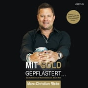 Mit Gold gepflastert - Das Geheimnis der Bahnhofstrassen dieser Welt - Ein Blick hinter die Kulissen des Luxus-Retail-Immobilienmarktes ebook by Marc-Christian Riebe, Marc-Christian Riebe