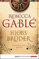 Hiobs Brüder ebook by Rebecca Gablé,Jürgen Speh