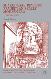 Shakespeare, Revenge Tragedy and Early Modern Law - Vindictive Justice ebook by Derek Dunne