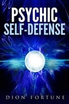 PSYCHIC SELF-DEFENSE ebook by Dion Fortune