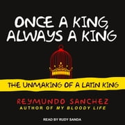 Once a King, Always a King - The Unmaking of a Latin King audiobook by Reymundo Sanchez