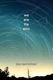 We Are the Ants ebook by Shaun David Hutchinson