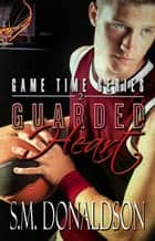 Guarded Heart - Game Time, #2 ebook by SM Donaldson