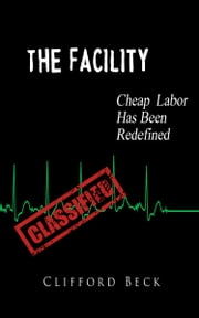 The Facility - Cheap Labor Has Been Redefined ebook by Clifford Beck
