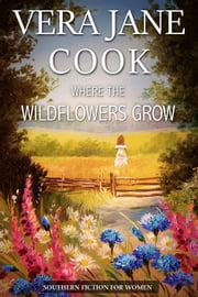 Where the Wildflowers Grow - Southern Fiction for Women ebook by Vera Jane Cook