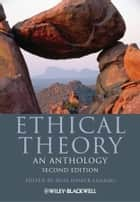 Ethical Theory - An Anthology ebook by Russ Shafer-Landau