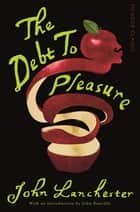 The Debt To Pleasure - Picador Classic ebook by John Lanchester