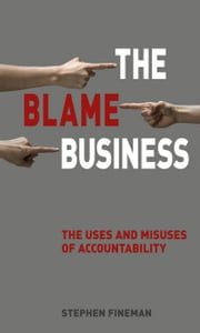 The Blame Business - The Uses and Misuses of Accountability ebook by Stephen Fineman