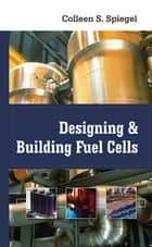 Designing and Building Fuel Cells ebook by Colleen Spiegel