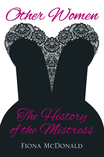 Other Women - The History of the Mistress eBook by Fiona McDonald