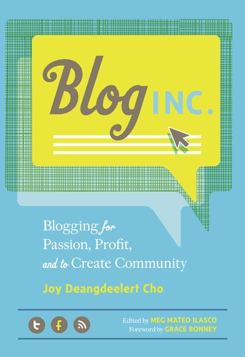 Blog, Inc. - Blogging for Passion, Profit, and to Create Community ebook by Joy Deangdeelert Cho