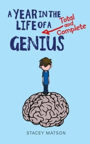A Year in the Life of a Total and Complete Genius ebook by Stacey Matson