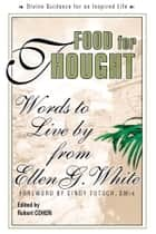 Food for Thought - Words to Live By from Ellen G. White ebook by Ellen G. White, Robert Cohen