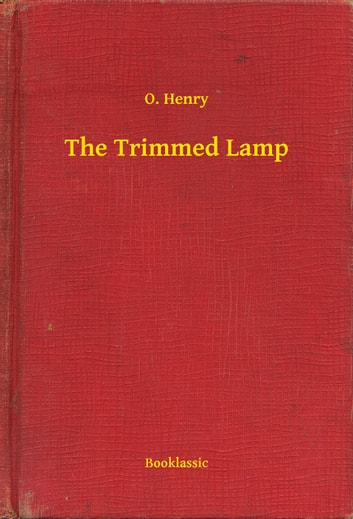 The Trimmed Lamp ebook by O. Henry
