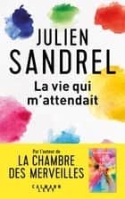 La vie qui m'attendait ebook by Julien Sandrel
