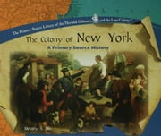 The Colony of New York: A Primary Source History ebook by Mis, Melody S.