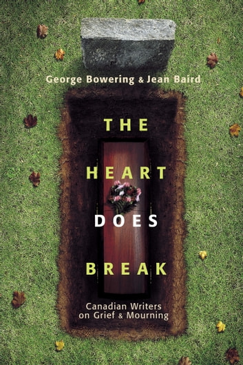 The Heart Does Break - Canadian Writers on Grief and Mourning ebook by Jean Baird,George Bowering