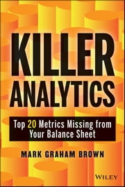 Killer Analytics - Top 20 Metrics Missing from your Balance Sheet ebook by Mark Graham Brown
