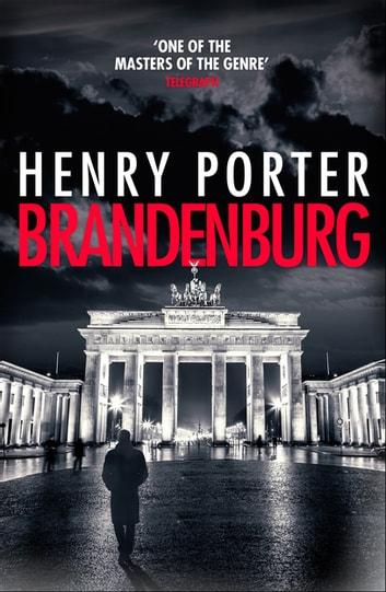 Brandenburg - On the 30th anniversary, a brilliant thriller about the fall of the Berlin Wall ebook by Henry Porter