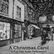 A Christmas Carol - A Full Cast Audio Production of the Dickens Classic audiobook by Charles Dickens