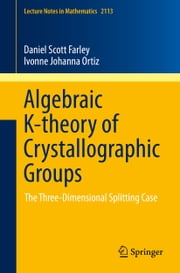 Algebraic K-theory of Crystallographic Groups - The Three-Dimensional Splitting Case ebook by Daniel Scott Farley,Ivonne Johanna Ortiz