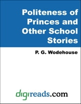 The Politeness of Princes and Other School Stories ebook by Wodehouse, P. G.