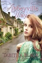 The Abbeyville Way ebook by Tabitha Black