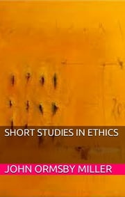 Short Studies in Ethics ebook by John Ormsby Miller