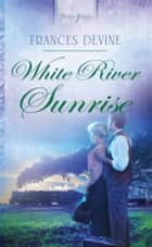 White River Sunrise ebook by Frances Devine