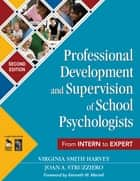 Professional Development and Supervision of School Psychologists ebook by Virginia Smith Harvey,Joan A. Struzziero