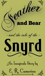 Feather and Bear and the tale of the Snyrd - An Imaginals Story by E.R. Camorino ebook by E. R. Camorino