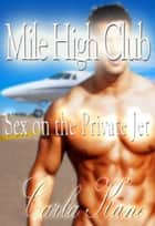 Mile High Club: Sex on the Private Jet ebook by Carla Kane