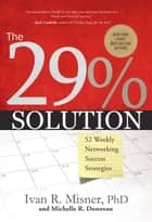 The 29% Solution: 52 Weekly Networking Success Strategies ebook by Ivan Misner