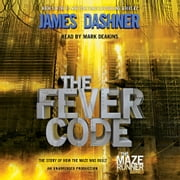 The Fever Code (Maze Runner, Book Five; Prequel) audiobook by James Dashner