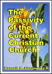 The Passivity of the Current Christian Church ebook by Kenneth B. Alexander