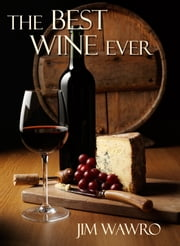 The Best Wine Ever ebook by Jim Wawro