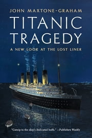 Titanic Tragedy: A New Look at the Lost Liner ebook by John Maxtone-Graham