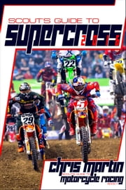 Scout's Guide to Supercross 2016 ebook by Chris Martin