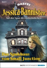 Jessica Bannister - Folge 009 - Das Spukhaus von Small Junction ebook by Kobo.Web.Store.Products.Fields.ContributorFieldViewModel