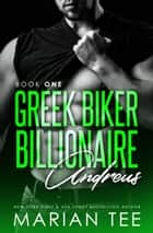 Andreus: Greek. Biker. Billionaire. ebook by Marian Tee