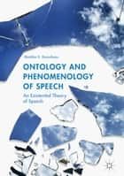 Ontology and Phenomenology of Speech - An Existential Theory of Speech ebook by Marklen E. Konurbaev
