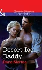 Desert Ice Daddy (Mills & Boon Intrigue) ebook by Dana Marton