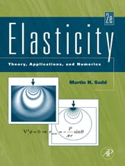 Elasticity - Theory, Applications, and Numerics ebook by Martin H. Sadd