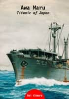 Awa Maru - Titanic of Japan ebook by Rei Kimura