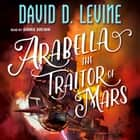 Arabella The Traitor of Mars audiobook by David D. Levine