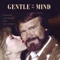 Gentle on My Mind - In Sickness and in Health with Glen Campbell オーディオブック by Kim Campbell, Kim Campbell
