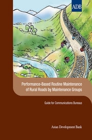 Performance-Based Routine Maintenance of Rural Roads by Maintenance Groups ebook by Asian Development Bank