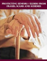 Protecting Seniors/Elders from Fraud, Scams and Schemes ebook by R. Peter Blinzler