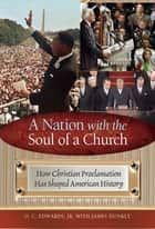 A Nation with the Soul of a Church: How Christian Proclamation Has Shaped American History ebook by James Dunkly,O. C. Edwards Jr.