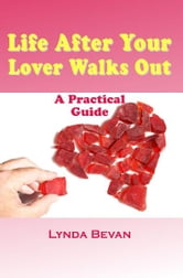 Life After Your Lover Walks Out - A Practical Guide ebook by Lynda Bevan